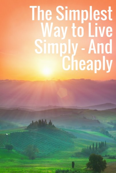 The Simplest Way to Live Simply — And Cheaply