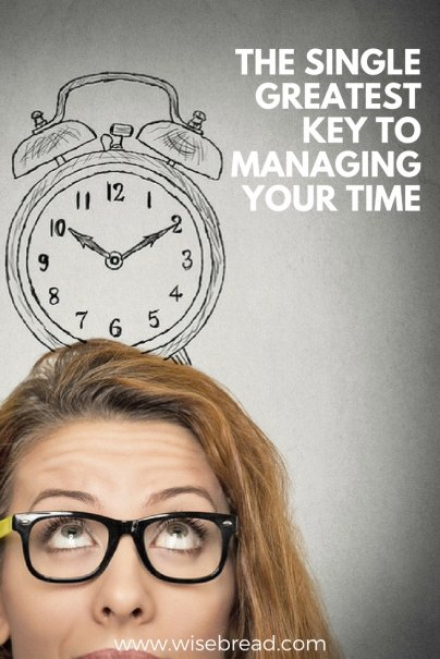 The Single Greatest Key to Managing Your Time