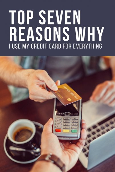 Top Seven Reasons Why I Use My Credit Card for Everything
