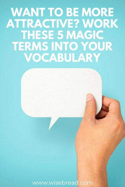 Want to Be More Attractive? Work These 5 Magic Words (and Phrases) Into Your Vocabulary