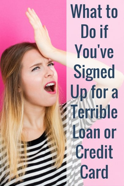 What to Do if You've Signed Up for a Terrible Loan or Credit Card