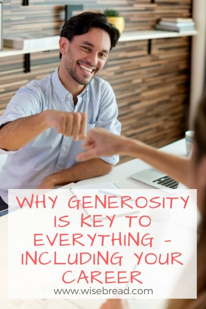 Why Generosity Is Key to Everything — Including Your Career