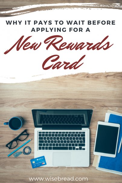 Why It Pays to Wait Before Applying for a New Rewards Card