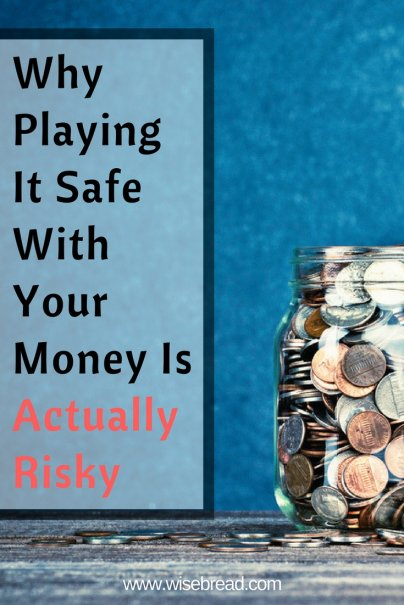 Why Playing It Safe With Your Money Is Actually Risky