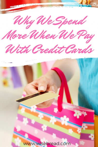 Why We Spend More When We Pay With Credit Cards
