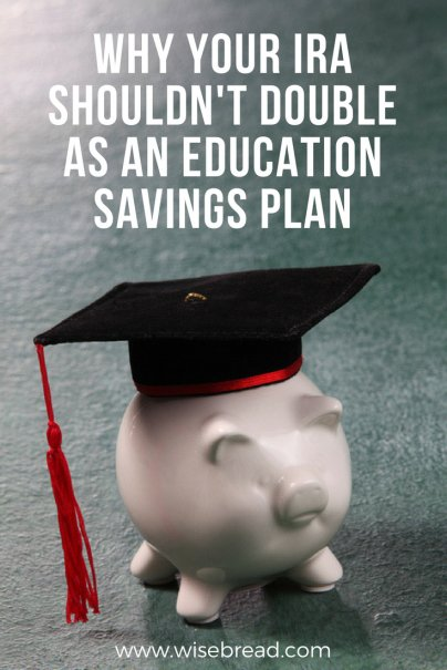 Why Your IRA Shouldn't Double as an Education Savings Plan