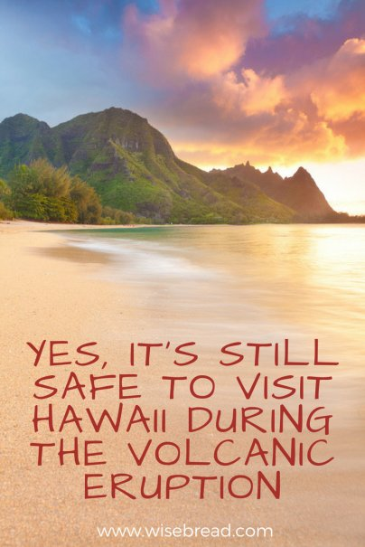 Yes, It's Still Safe to Visit Hawaii During the Volcanic Eruption