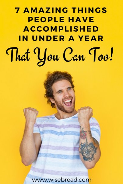 You Can Too: 7 Amazing Things People Have Accomplished in Under a Year