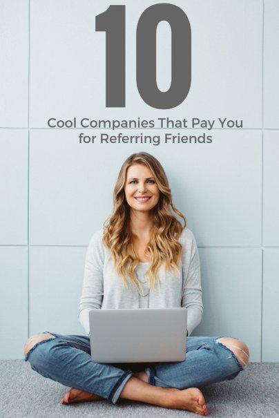 10 Cool Companies That Pay You for Referring Friends