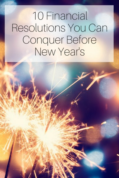 10 Financial Resolutions You Can Conquer Before New Year's