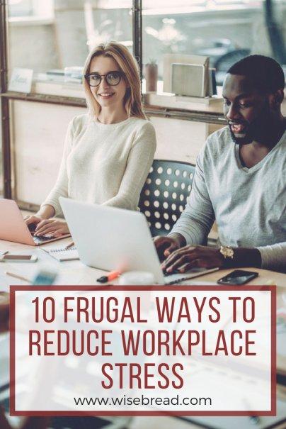 10 Frugal Ways to Reduce Workplace Stress