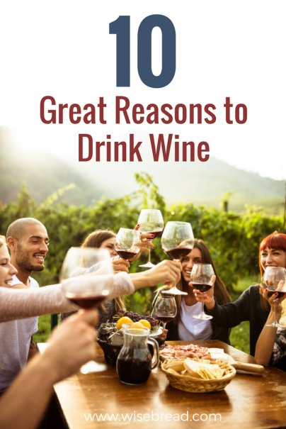 10 Great Reasons to Drink Wine