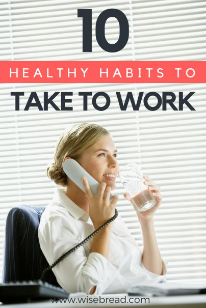 10 Healthy Habits to Take to Work