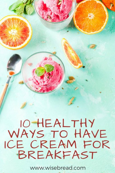 10 Healthy Ways to Have Ice Cream for Breakfast