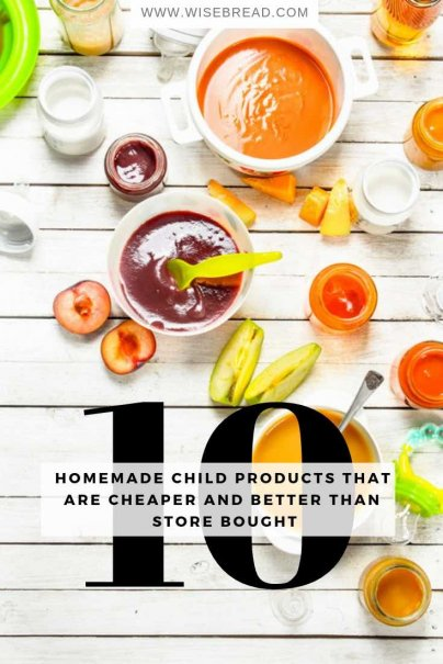 10 Homemade Child Products That Are Cheaper and Better Than Store Bought