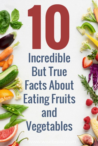 10 Incredible-but-True Facts About Eating Fruits and Vegetables