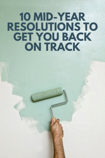 10 Must-Do Mid-Year Resolutions to Get You Back on Track