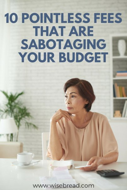 10 Pointless Fees That Are Sabotaging Your Budget