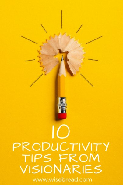 10 Productivity Tips From Visionaries
