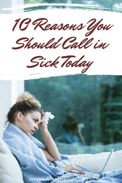 10 Reasons You Should Call in Sick Today