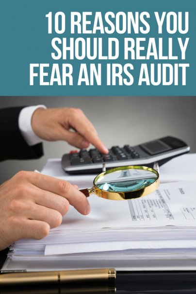 10 Reasons You Should Really Fear an IRS Audit