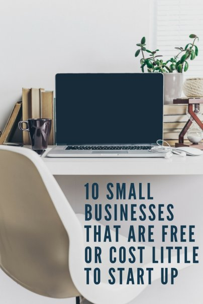 10 Small Businesses That Are Free or Cost Little to Start Up