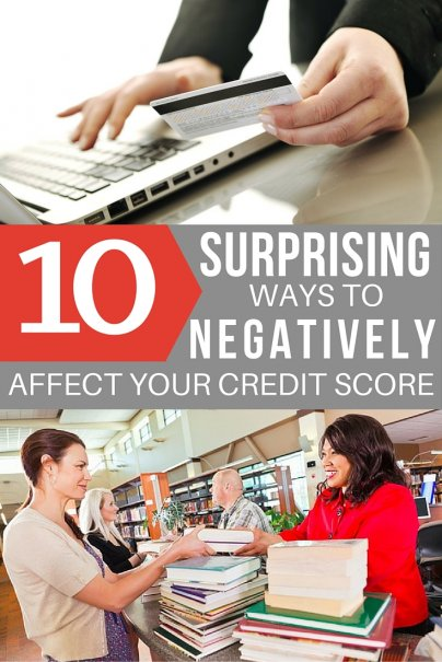 10 Surprising Ways to Negatively Affect Your Credit Score