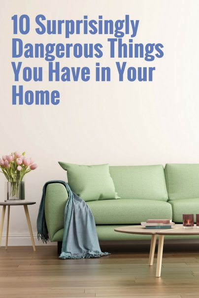 10 Surprisingly Dangerous Things You Have in Your Home