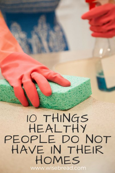 10 Things Healthy People DO NOT Have in Their Homes