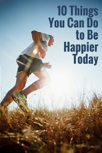 10 Things You Can Do to Be Happier Today