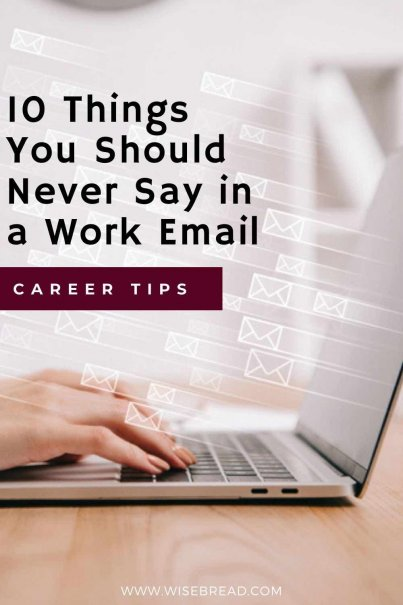 Do you regularly use email at work? Here are 10 things you should never say if you want to keep your job! | #careertips #job #millennials