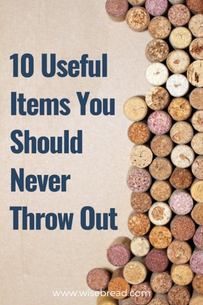 10 Useful Items You Should Never Throw Out