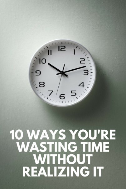 10 Ways You're Wasting Time Without Realizing It