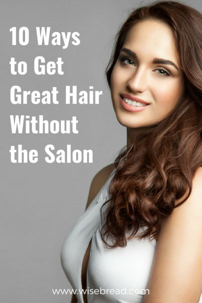 10 Ways to Get Great Hair Without the Salon