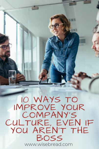 10 Ways to Improve Your Company's Culture, Even If You Aren't the Boss