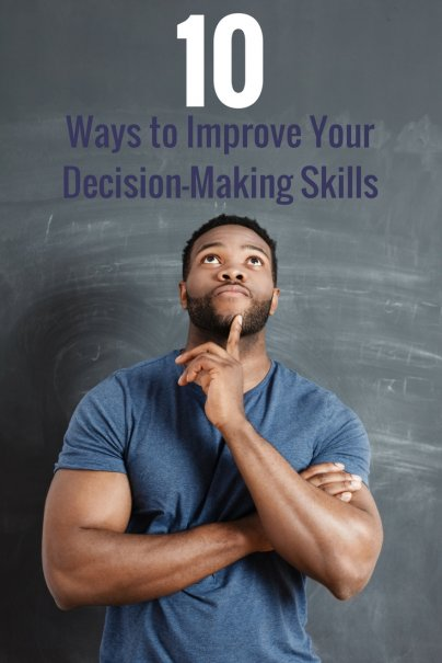 10 Ways to Improve Your Decision-Making Skills