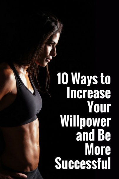 10 Ways to Increase Your Willpower and Be More Successful