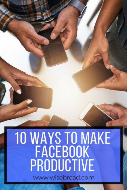 10 Ways to Make Facebook Productive