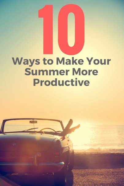 10 Ways to Make Your Summer More Productive
