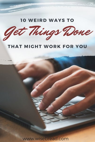 10 Weird Ways to Get Things Done That Might Work For You