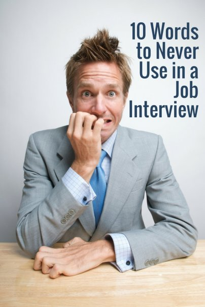 10 Words to Never Use in a Job Interview