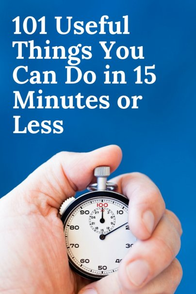 101 Useful Things You Can Do in 15 Minutes or Less