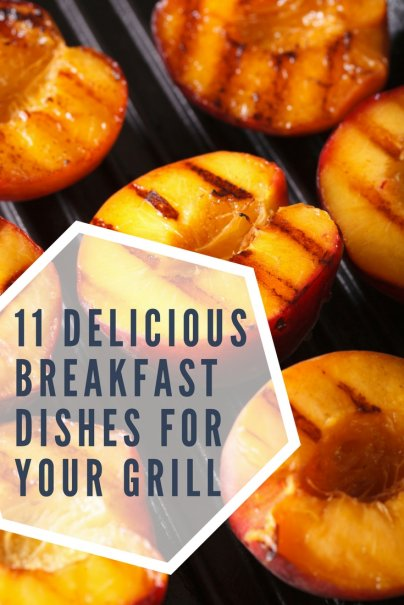 11 Delicious Breakfast Dishes for Your Grill