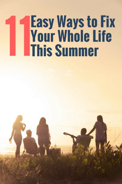 11 Easy Ways to Fix Your Whole Life This Summer