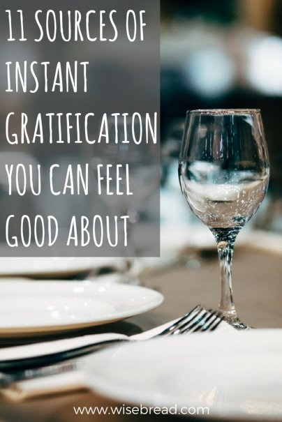 11 Sources of Instant Gratification You Can Feel Good About