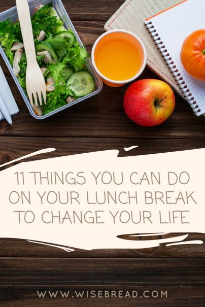 11 Things You Can Do on Your Lunch Break to Change Your Life