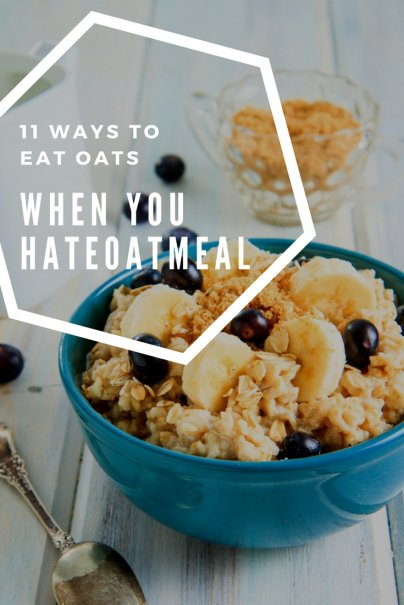 11 Ways to Eat Oats When You Hate Oatmeal