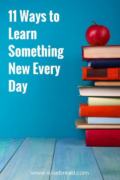 11 Ways to Learn Something New Every Day