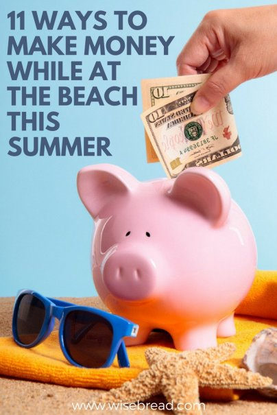 11 Ways to Make Money While at the Beach This Summer