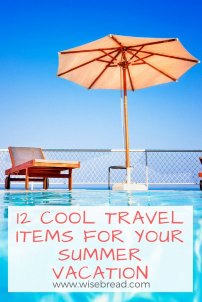 12 Cool Travel Items for Your Summer Vacation
